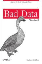Okładka książki Bad Data Handbook. Cleaning Up The Data So You Can Get Back To Work