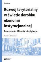 Rozwój terytorialny w świetle dorobku ekonomii instytucjonalnej. Przestrzeń - bliskość - instytucje