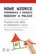 Nowe wzorce formowania i rozwoju rodziny w Polsce. Przyczyny oraz wpływ na zadowolenie z życia