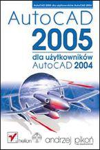 Okładka książki AutoCAD 2005 dla użytkowników AutoCAD 2004