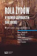 Rola Żydów w rozwoju gospodarczym ziemi łódzkiej. Wybrane zagadnienia
