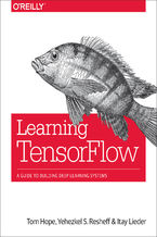 Okładka książki Learning TensorFlow. A Guide to Building Deep Learning Systems