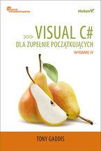 Visual C# dla zupełnie początkujących. Owoce programowania. Wydanie IV