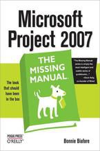 Okładka książki Microsoft Project 2007: The Missing Manual. The Missing Manual