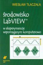 Okładka książki Środowisko LabVIEW w eksperymencie wspomaganym komputerowo (z płytą CD)
