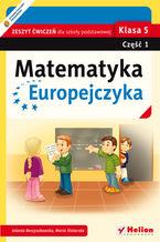 Okładka książki Matematyka Europejczyka. Zeszyt ćwiczeń dla szkoły podstawowej. Klasa 5. Część 1