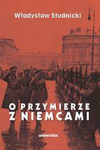 O przymierze z Niemcami. Wybór pism 1923-1939