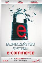 Okładka książki Bezpieczeństwo systemu e-commerce, czyli jak bez ryzyka prowadzić biznes w internecie