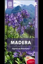 Madera. Ogród na Atlantyku. Przewodnik rekreacyjny. Wydanie 1