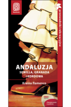 Andaluzja. Sewilla, Granada i Kordowa. Kraina flamenco. Przewodnik rekreacyjny. Wydanie 2