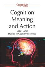 Cognition, Meaning and Action. Lodz-Lund Studies in Cognitive Science