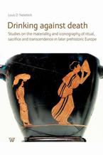 Drinking against death. Studies on the materiality and iconography of ritual, sacrifice and trancendence in later prehistori