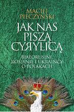 Jak nas piszą cyrylicą. Białorusi, Rosjanie i Ukraińcy o Polakach
