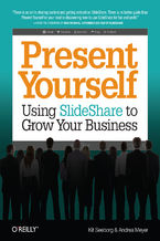 Okładka książki Present Yourself. Using SlideShare to Grow Your Business