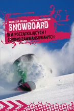 Snowboard. Dla początkujących i średniozaawansowanych