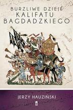 Burzliwe dzieje Kalifatu Bagdadzkiego