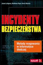 Okładka książki Incydenty bezpieczeństwa. Metody reagowania w informatyce śledczej