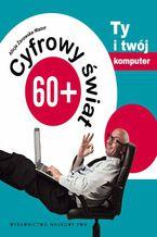 Okładka książki Cyfrowy świat 60+. Ty i Twój komputer