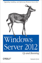 Okładka książki Windows Server 2012: Up and Running. Upgrading, Installing, and Optimizing Windows Server 2012
