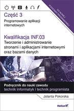 Okładka książki Kwalifikacja INF.03. Tworzenie i administrowanie stronami i aplikacjami internetowymi oraz bazami danych. Część 3. Programowanie aplikacji internetowych. Podręcznik do nauki zawodu technik informatyk i technik programista