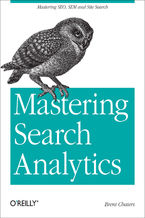 Okładka książki Mastering Search Analytics. Measuring SEO, SEM and Site Search