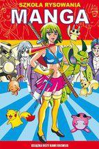Szkoła rysowania. Manga. Książka uczy bawi rozwija