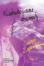 """Niedrukowane dramaty Gabrieli Zapolskiej. T. 1: """"Nerwowa awantura"""" oraz """"Pariasy"""". T. 2: """"Carewicz"""" i """"Asystent"""""""