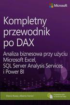 Kompletny przewodnik po DAX. Analiza biznesowa przy użyciu Microsoft Excel, SQL Server Analysis Services i Power BI
