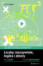 Okładka książki Jak zdać maturę z matematyki? Kurs video. Poziom podstawowy. Liczby rzeczywiste, logika i zbiory