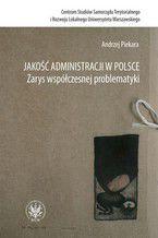 Jakość administracji w Polsce. Zarys współczesnej problematyki