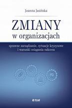 Zmiany w organizacjach. Sprawne zarządzanie, sytuacje kryzysowe i warunki osiągania sukcesu