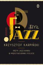 Był jazz. Krzyk jazz-bandu w międzywojennej Polsce