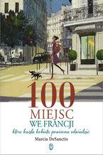 100 miejsc we Francji. które każda kobieta powinna odwiedzić