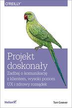Okładka książki Projekt doskonały. Zadbaj o komunikację z klientem, wysoki poziom UX i zdrowy rozsądek