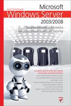 Okładka książki Microsoft Windows Server 2003/2008. Bezpieczeństwo środowiska z wykorzystaniem Forefront Security