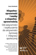 Niepełnosprawność i osoby z niepełnosprawnością. Od pasywności i wykluczenia do aktywności życiowej i integracji społecznej