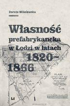 Własność prefabrykancka w Łodzi w latach 1820-1866