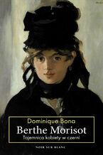 Berthe Morisot. Tajemnica kobiety w czerni
