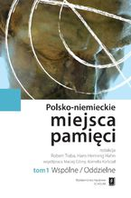 Polsko-niemieckie miejsca pamięci Tom 1 t. 1: Wspólne / Oddzielne