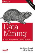 Data Mining. Eksploracja danych w sieciach społecznościowych. Wydanie III