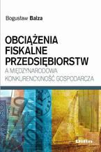 Obciążenia fiskalne przedsiębiorstw a międzynarodowa konkurencyjność gospodarcza