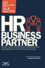 HR Business Partner Praktyczne rozwiązania budowania wysokoefektywnych organizacji