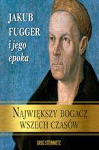 Największy bogacz wszech czasów. Jakub Fugger i jego epoka