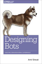 Designing Bots. Creating Conversational Experiences