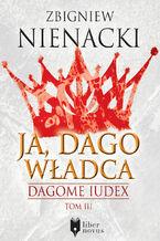Dagome Iudex (Tom 3). Ja, Dago Władca