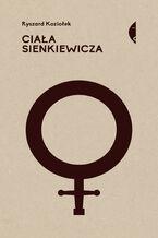 Ciała Sienkiewicza. Studia o płci i przemocy