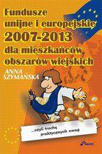 Fundusze unijne i europejskie 2007 - 2013 dla mieszkańców obszarów wiejskich czyli trochę praktycznych uwag