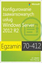 Okładka książki Egzamin 70-412. Konfigurowanie zaawansowanych usług Windows Server 2012 R2