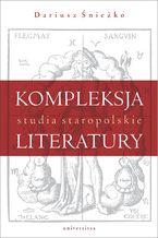 Kompleksja literatury. Studia staropolskie