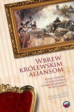 Wbrew królewskim aliansom. Rosja, Europa i polska walka o niepodległość w XIX w